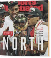 True North Toronto Raptors, 2019 Nba Champions Sports Illustrated Cover Wood Print