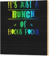 tshirt Its Just A Bunch Of Hocus Pocus vertical rainbow Wood Print