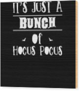 tshirt Its Just A Bunch Of Hocus Pocus white fill Wood Print