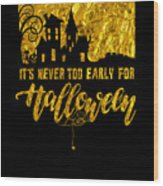 tshirt Its Never Too Early For Halloween gold foil Wood Print