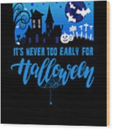 tshirt Its Never Too Early For Halloween invert Wood Print