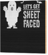 tshirt Lets Get Sheet Faced sketch Wood Print