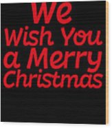 We Wish You A Merry Christmas Secret Santa Love Christmas Holiday Wood Print
