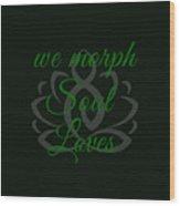 108-lsa Inspi-quote 125 We Morph Soul Loves Wood Print