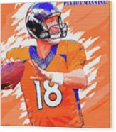 Denver Broncos.peyton Manning. Wood Print