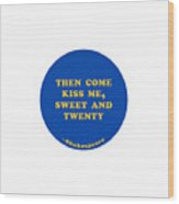 Then Come Kiss Me, Sweet And Twenty #shakespeare #shakespearequote 2 Wood Print