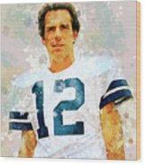 Dallas Cowboys.roger Thomas Staubach. Wood Print