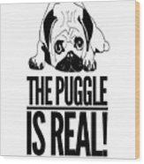 Puggle Is Real Funny Humor Pug Dog Lovers Wood Print