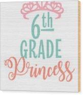 6th Grade Princess Adorable For Daughter Pink Tiara Princess Wood Print