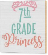 7th Grade Princess Adorable For Daughter Pink Tiara Princess Wood Print