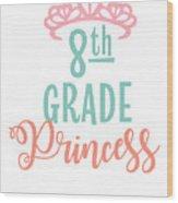 8th Grade Princess Adorable For Daughter Pink Tiara Princess Wood Print