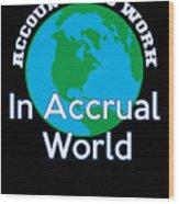 Accountants Work In Accrual World Accounting Pun Wood Print