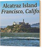Alcatraz Island, San Francisco, California Wood Print