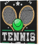All I Care About Is Tennis Player I Love Tennis Wood Print