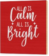 All Is Calm All Is Bright Wood Print