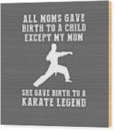 All Moms Gave Birth A Child My Mom Gave Birth A Karate Legend Wood Print