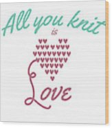 All You Knit Is Love Wood Print