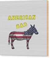 American Bad Ass Wood Print