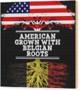 American Grown With Belgian Roots Wood Print