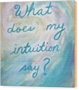 Art Therapy For Your Wall What Does My Intuition Say?  Wood Print