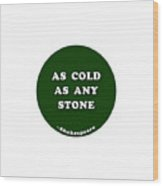 As Cold As Any Stone #shakespeare #shakespearequote Wood Print