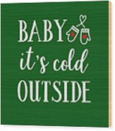 Baby It's Cold Outside Wood Print