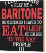 Baritone Players Funny Statement Gift Wood Print