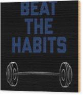 Beat The Habits Wood Print