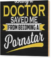Being A Doctor Saved Me Coworker Gift Wood Print