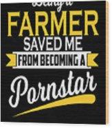 Being A Farmer Saved Me Cool Farmer Gift Wood Print