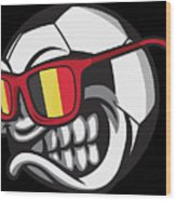 Belgium Angry Soccer Ball With Sunglasses Fanshirt Wood Print