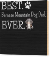 Best Bernese Mountain Dog Dad Ever Wood Print