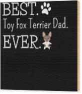 Best Toy Fox Terrier Dad Ever Wood Print