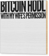 Bitcoin Hodl With My Wifes Permission Black Design Funny Humor Husband Wife Family Cryptocurrency Wood Print