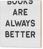 Book Shirt Is Always Better Dark Reading Authors Librarian Writer Gift Wood Print
