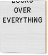 Book Shirt Over Everything Dark Reading Authors Librarian Writer Gift Wood Print