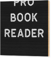 Book Shirt Pro Reader Light Reading Authors Librarian Writer Gift Wood Print