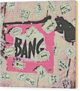 Boom Crash Bang Wood Print