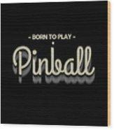 Born To Play Pinball Tee Wood Print