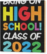 Bring On High School Class 2022 Back To School Wood Print