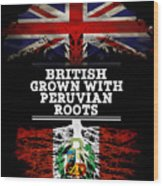 British Grown With Peruvian Roots Wood Print