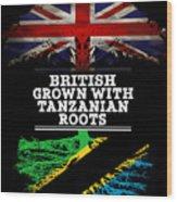 British Grown With Tanzanian Roots Wood Print