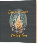 Campers Have Smore Fun Wood Print