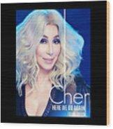 Cher Here We Go Again 2019 Wood Print