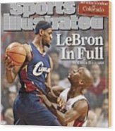 Cleveland Cavaliers LeBron James... Sports Illustrated Cover Wood Print