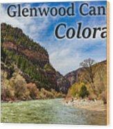 Colorado - Glenwood Canyon Wood Print