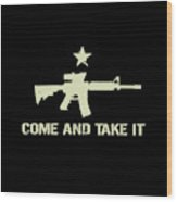 Come And Take It Wood Print