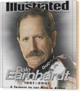 Dale Earnhardt, 1951 - 2001 A Tribute To The Man In Black Sports Illustrated Cover Wood Print