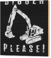 Digger Please Pun Backhoe Bulldozer Earth Movers White Wood Print