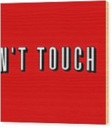 Don't Touch Me And Chill Wood Print